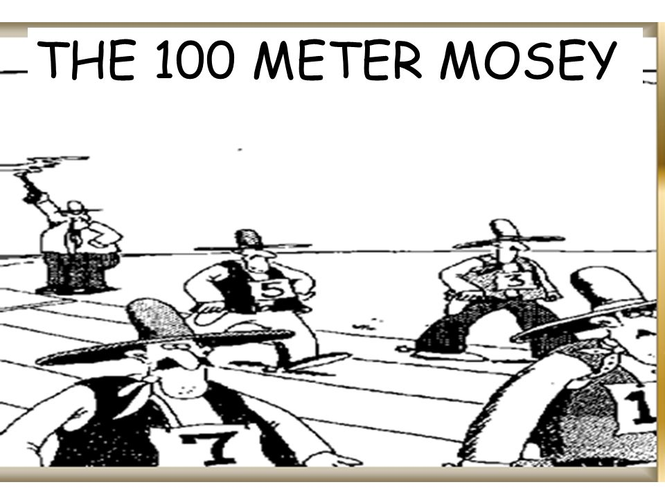THE 100 METER MOSEY
