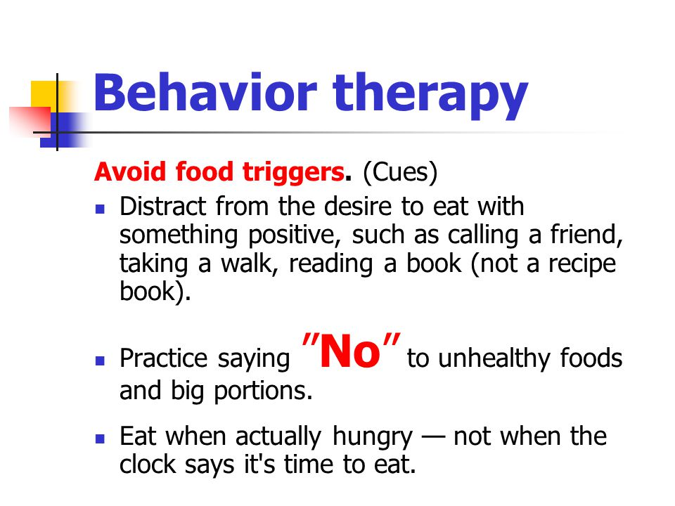 Behavior therapy Avoid food triggers. (Cues)