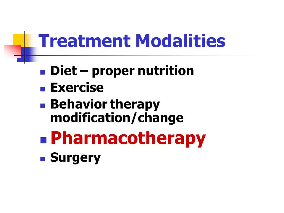 Treatment Modalities Pharmacotherapy Diet – proper nutrition Exercise