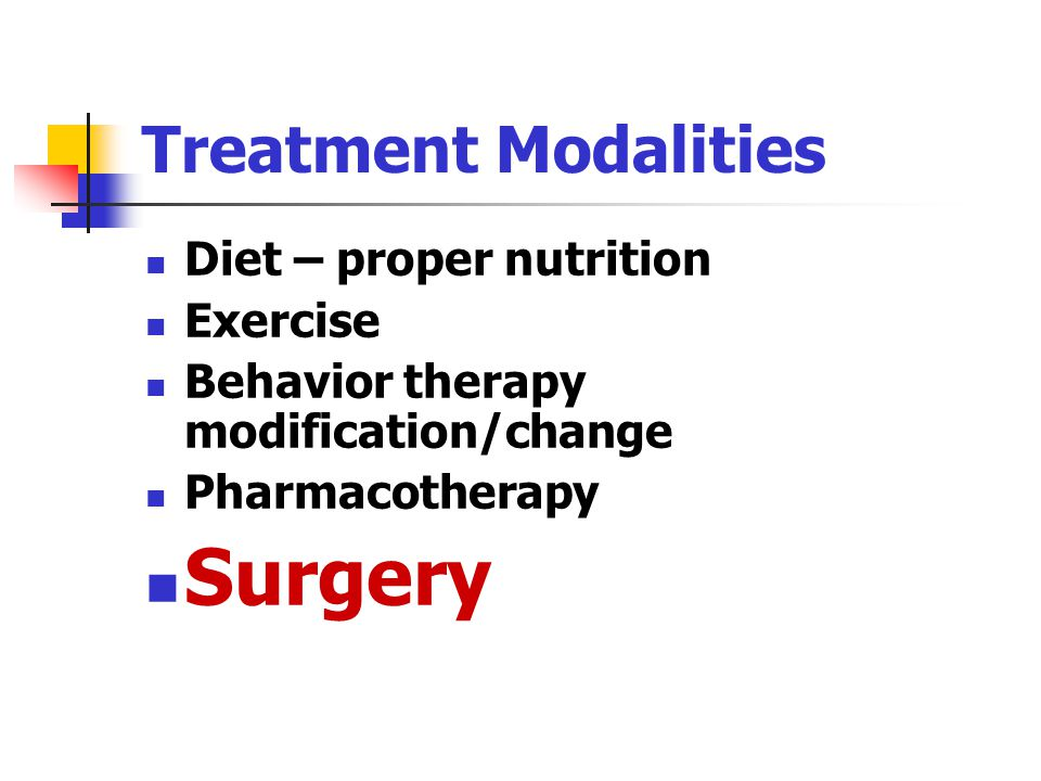 Surgery Treatment Modalities Diet – proper nutrition Exercise