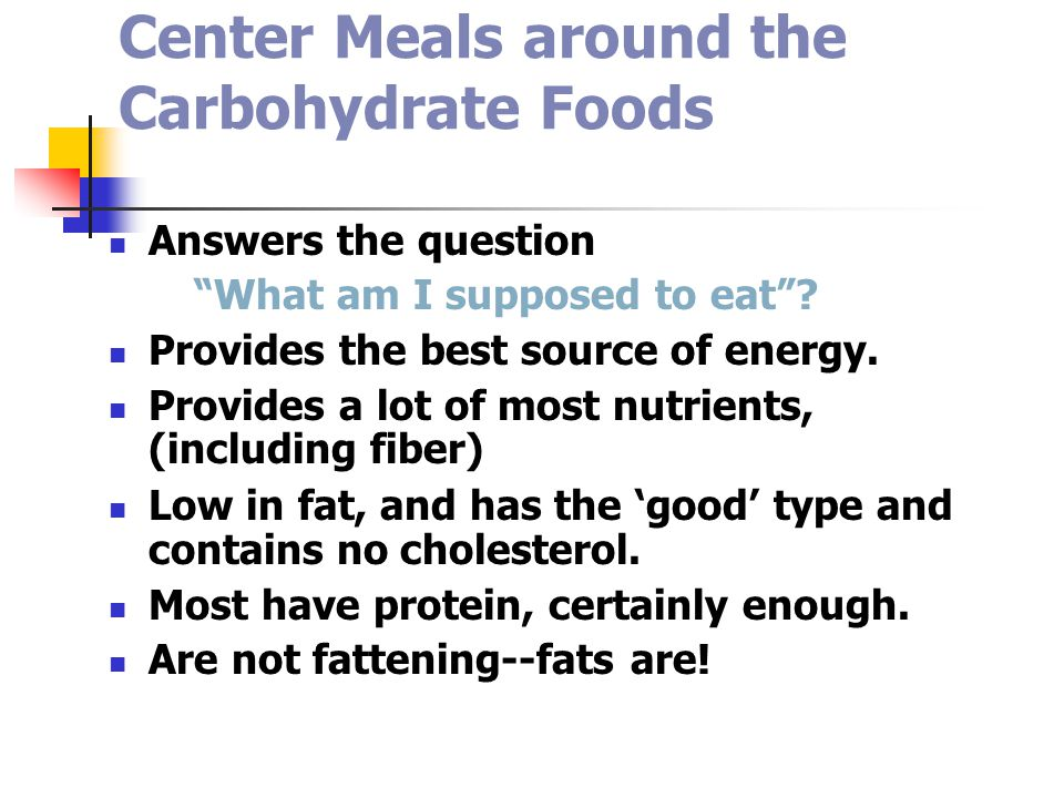 Center Meals around the Carbohydrate Foods