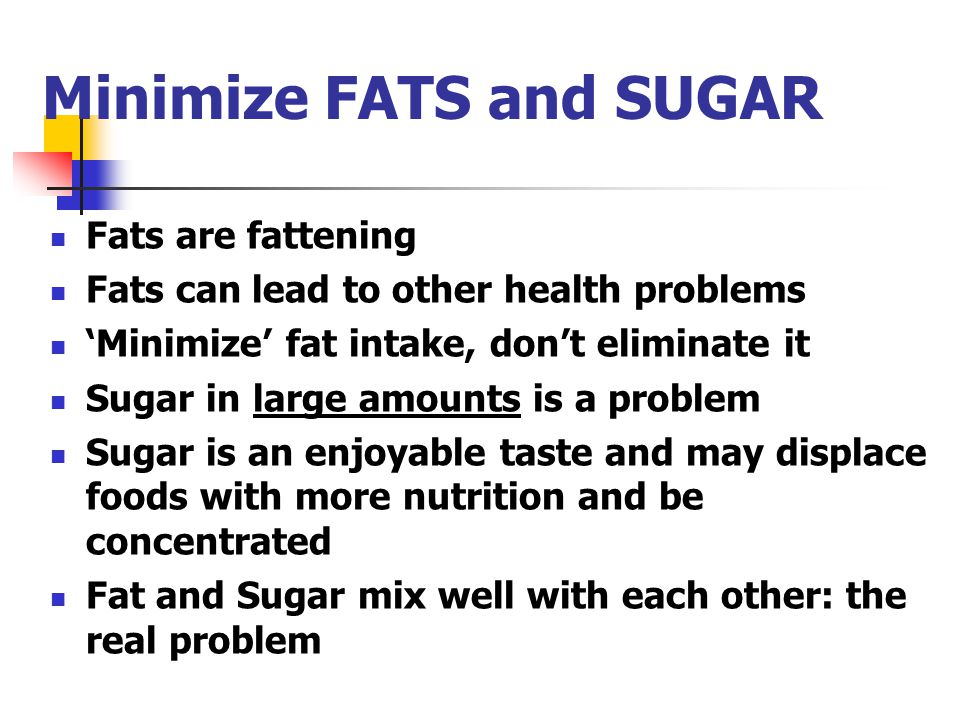 Minimize FATS and SUGAR