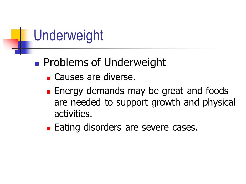 Underweight Problems of Underweight Causes are diverse.