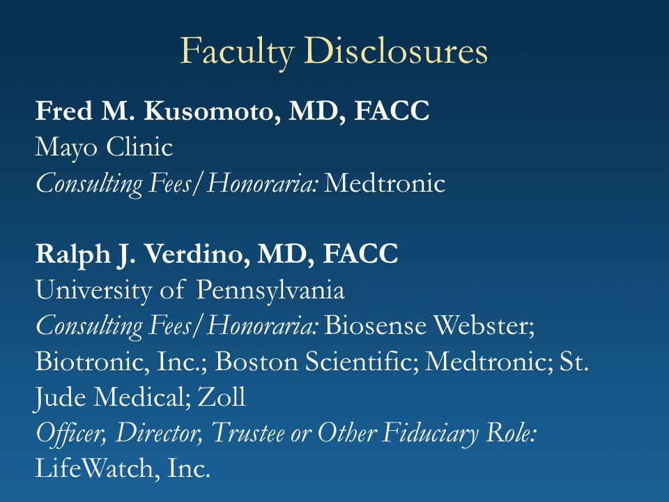 Faculty Disclosures Fred M. Kusomoto, MD, FACC Mayo Clinic