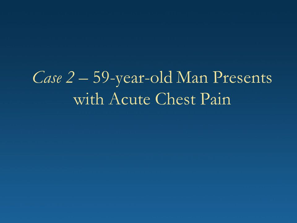 Case 2 – 59-year-old Man Presents with Acute Chest Pain