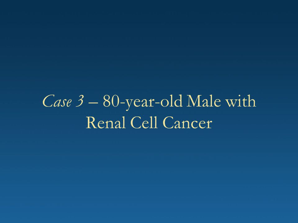 Case 3 – 80-year-old Male with Renal Cell Cancer