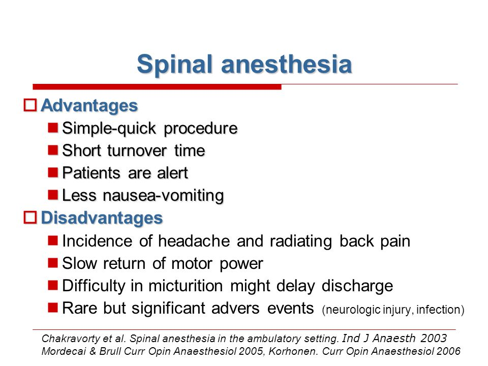 Spinal anesthesia Advantages Disadvantages Simple-quick procedure