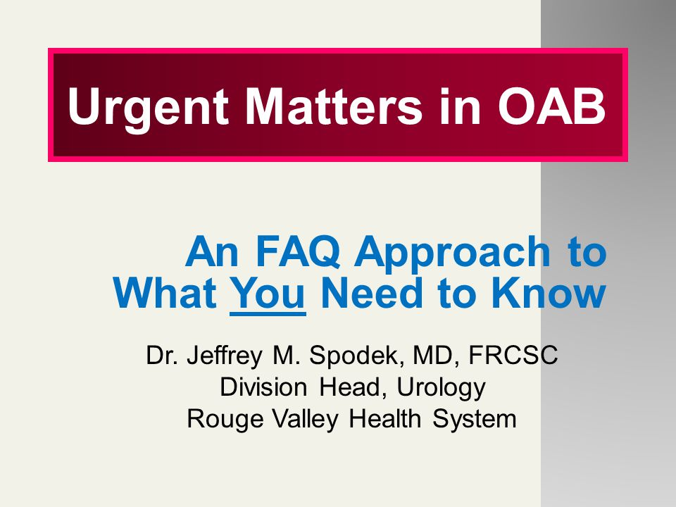 Urgent Matters in OAB An FAQ Approach to What You Need to Know