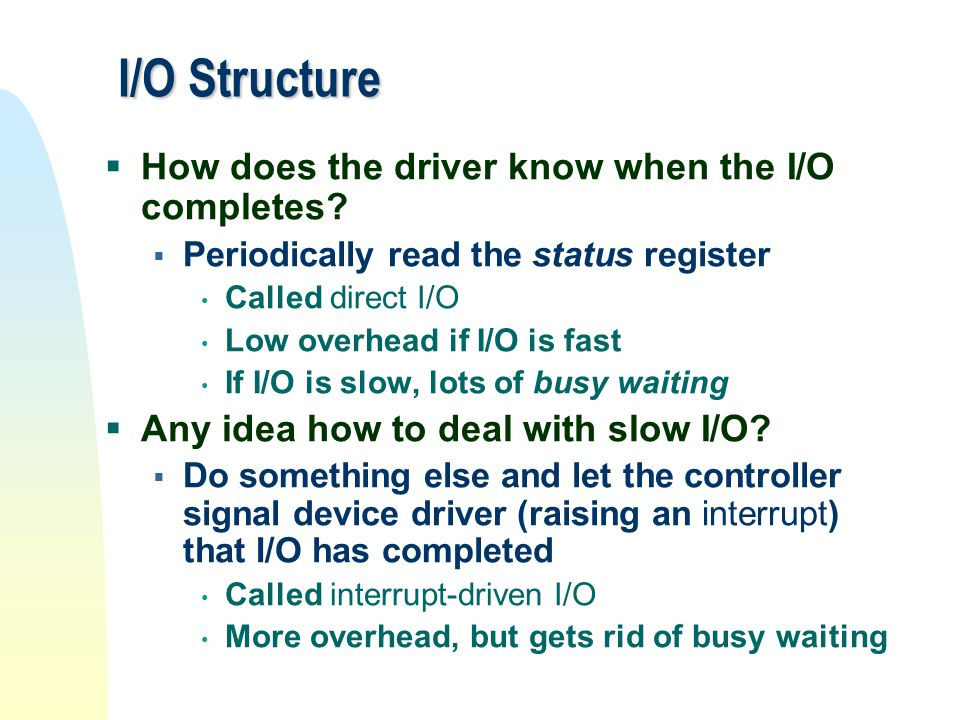I/O Structure How does the driver know when the I/O completes