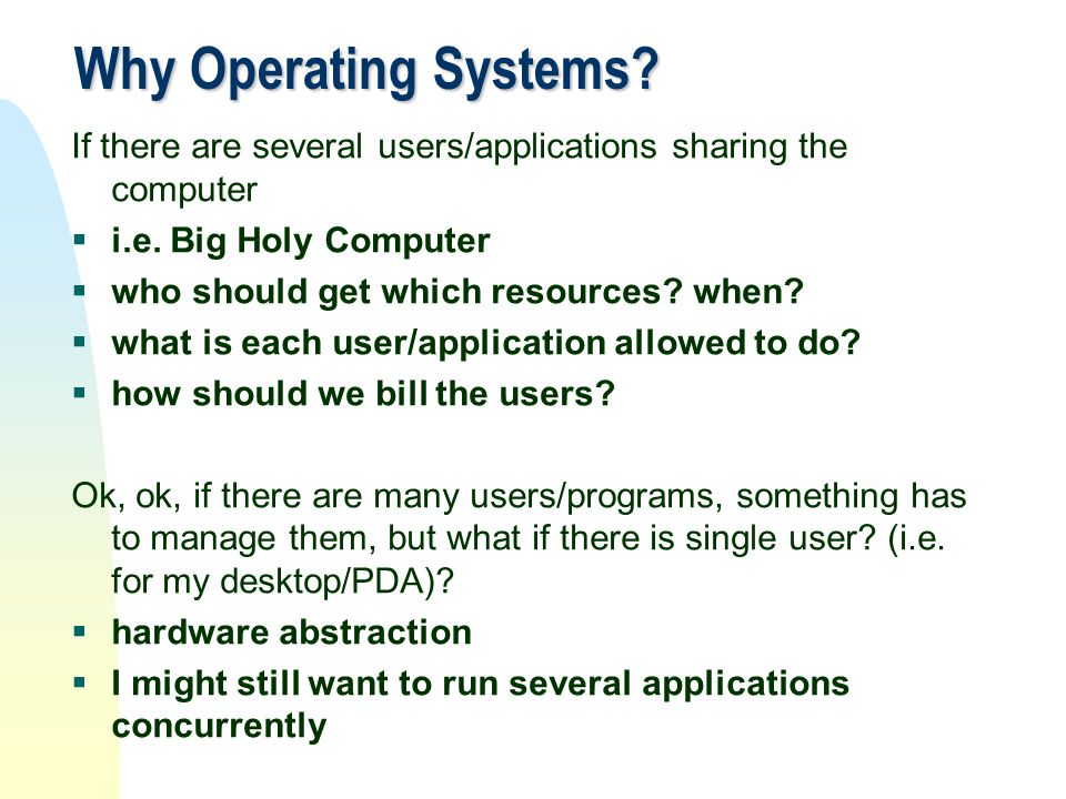 Why Operating Systems If there are several users/applications sharing the computer. i.e. Big Holy Computer.