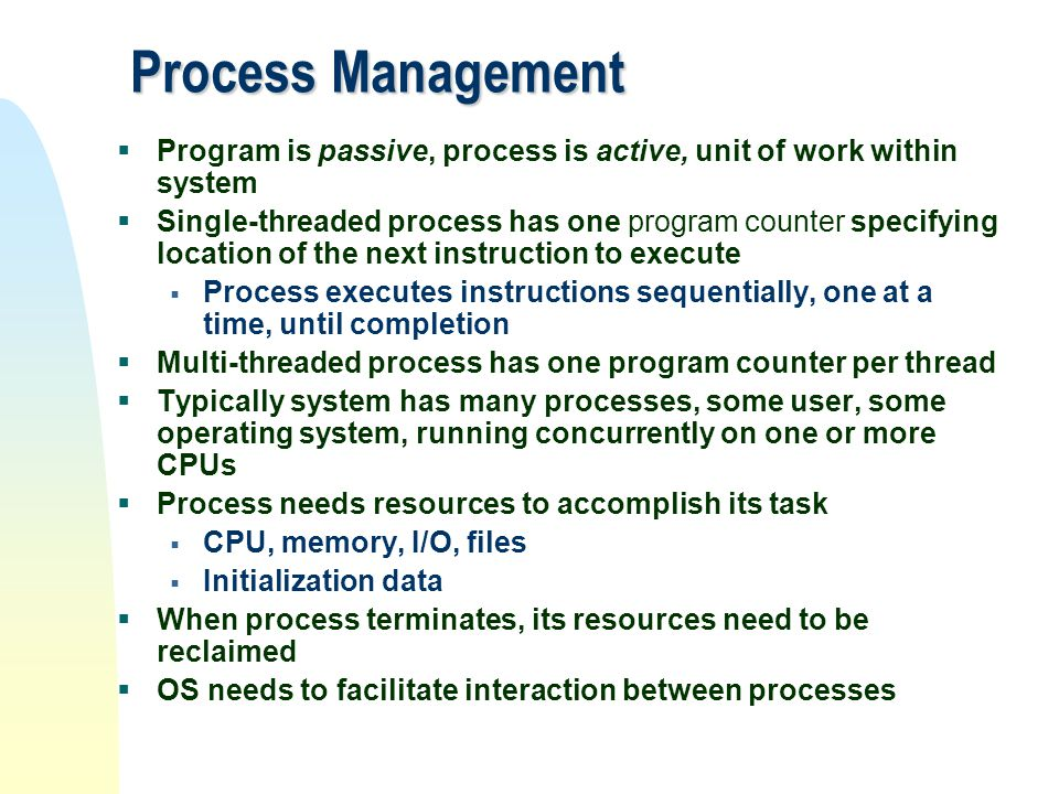 Process Management Program is passive, process is active, unit of work within system.