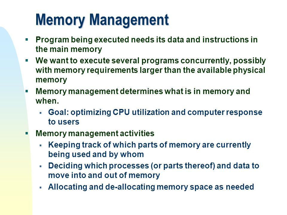 Memory Management Program being executed needs its data and instructions in the main memory.