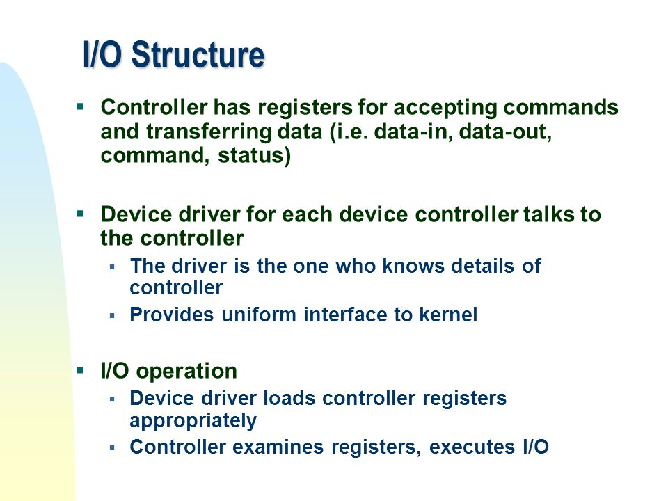 I/O Structure Controller has registers for accepting commands and transferring data (i.e. data-in, data-out, command, status)