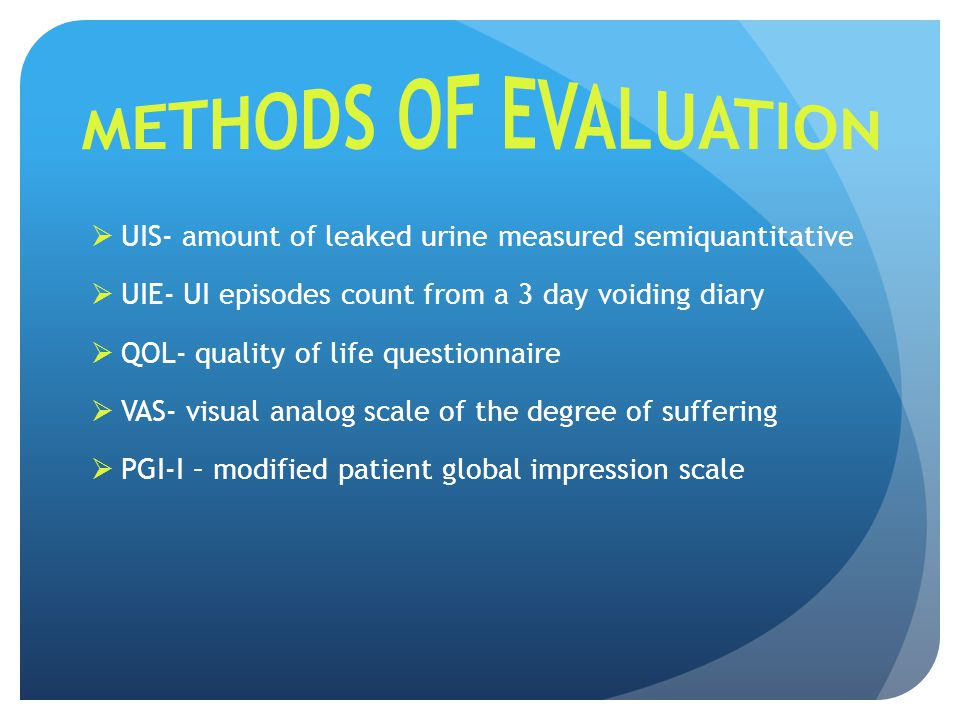 Methods of evaluation UIS- amount of leaked urine measured semiquantitative. UIE- UI episodes count from a 3 day voiding diary.