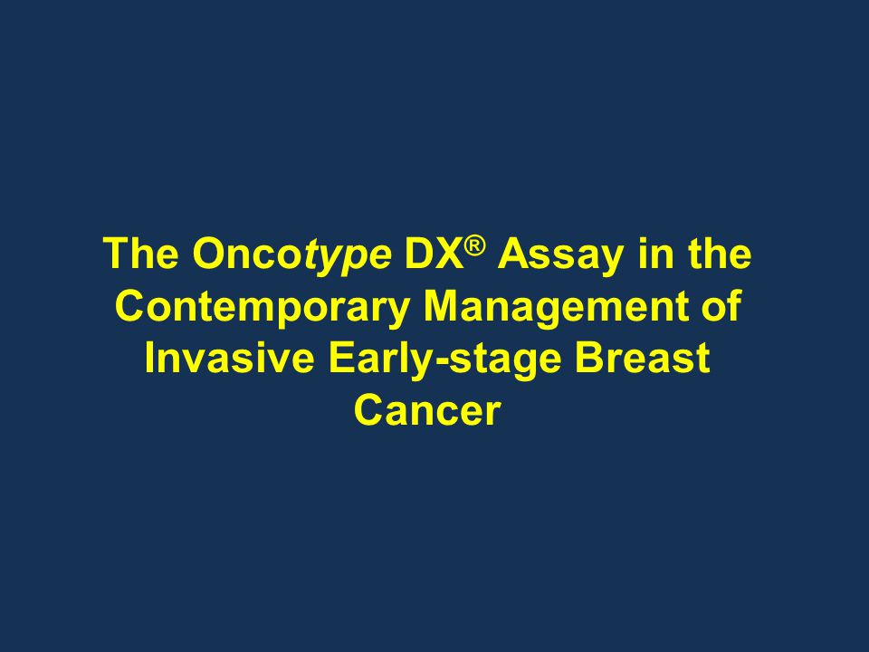 The Oncotype DX® Assay in the Contemporary Management of Invasive Early-stage Breast Cancer