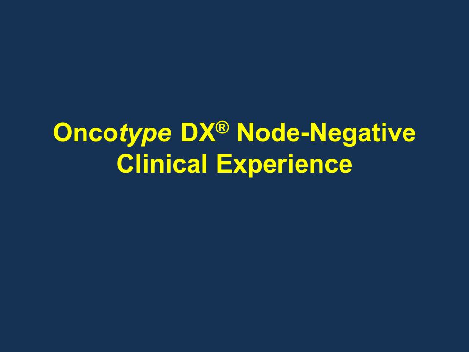 Oncotype DX® Node-Negative Clinical Experience