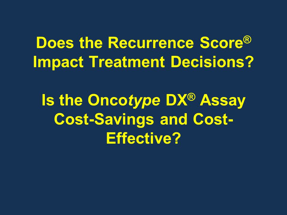 Does the Recurrence Score® Impact Treatment Decisions