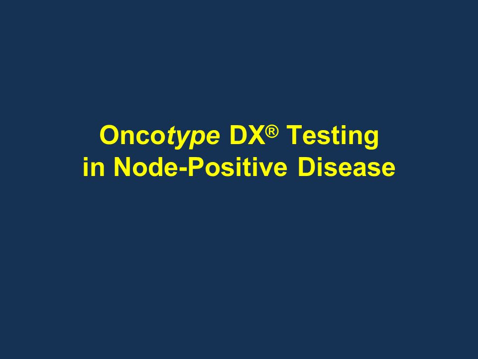 Oncotype DX® Testing in Node-Positive Disease