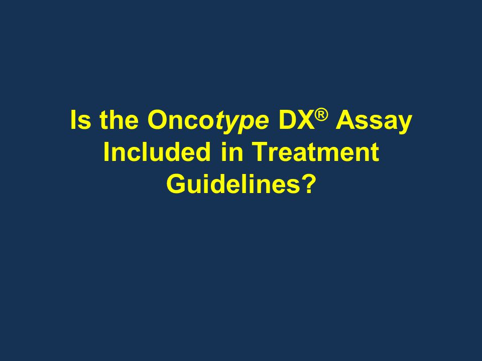 Is the Oncotype DX® Assay Included in Treatment Guidelines