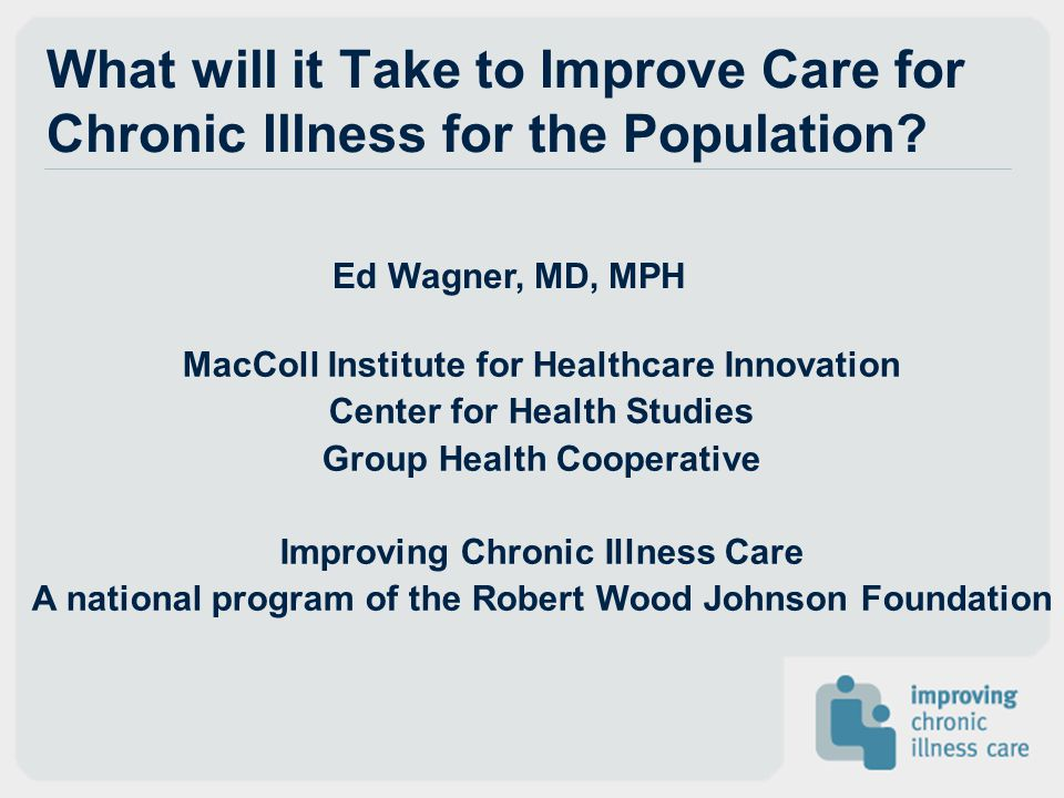 What will it Take to Improve Care for Chronic Illness for the Population