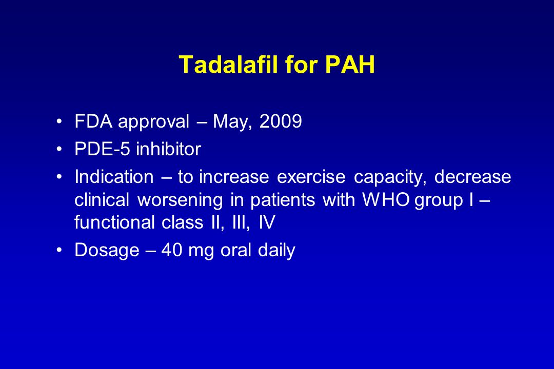 Tadalafil for PAH FDA approval – May, 2009 PDE-5 inhibitor