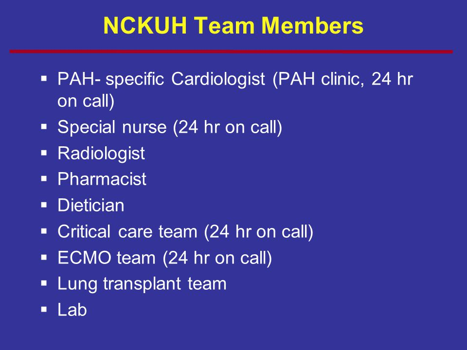 NCKUH Team Members PAH- specific Cardiologist (PAH clinic, 24 hr on call) Special nurse (24 hr on call)