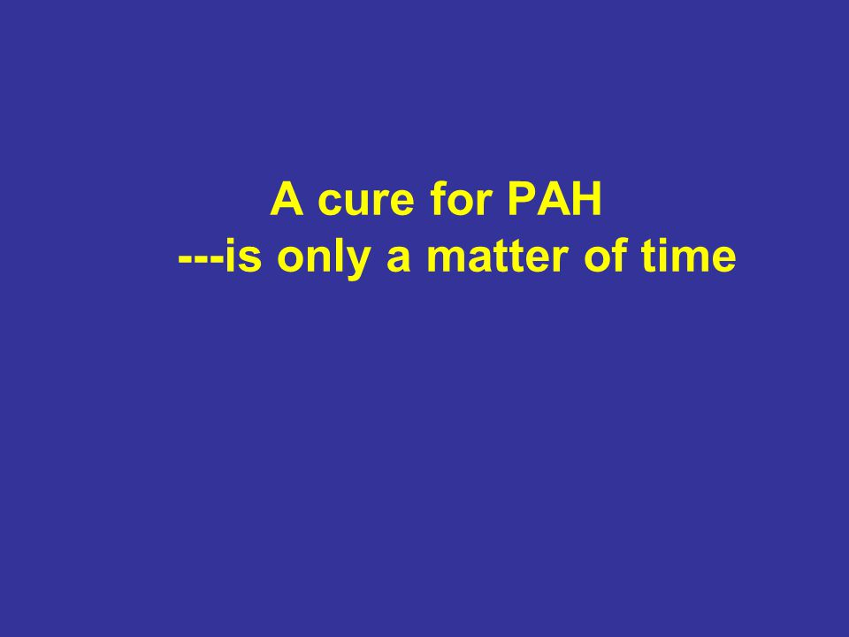 A cure for PAH ---is only a matter of time