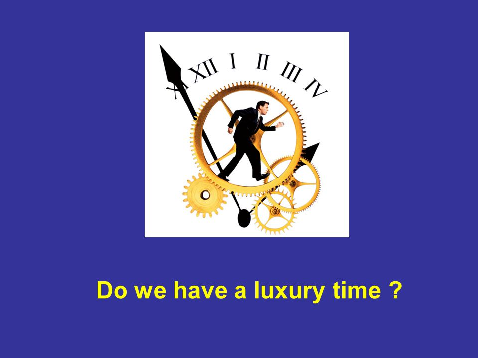 Do we have a luxury time