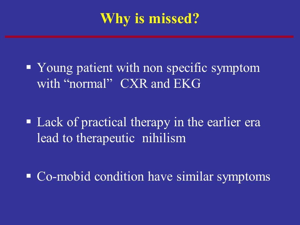 Why is missed Young patient with non specific symptom with normal CXR and EKG.