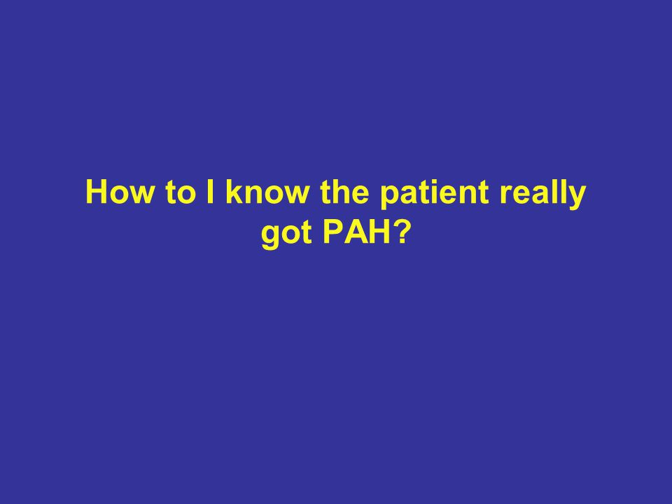 How to I know the patient really got PAH