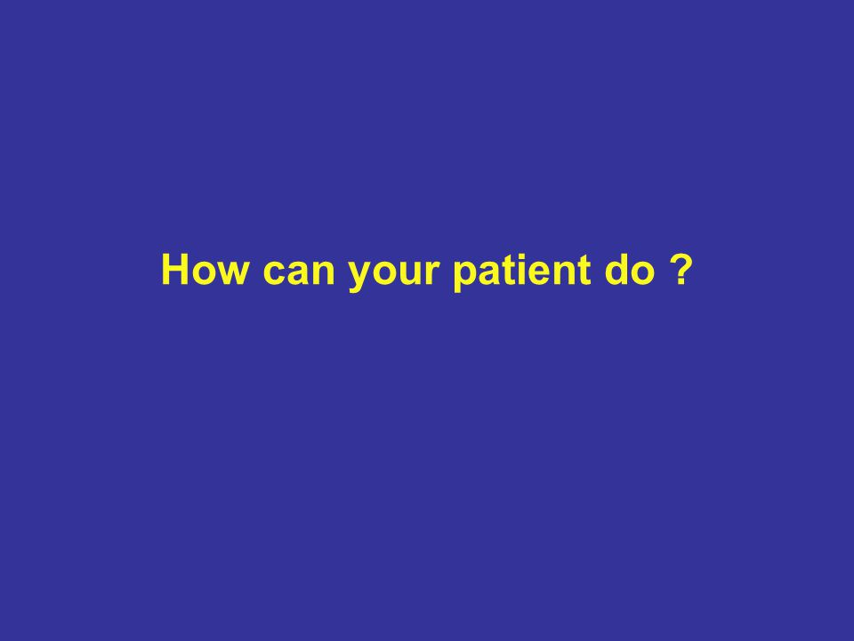 How can your patient do