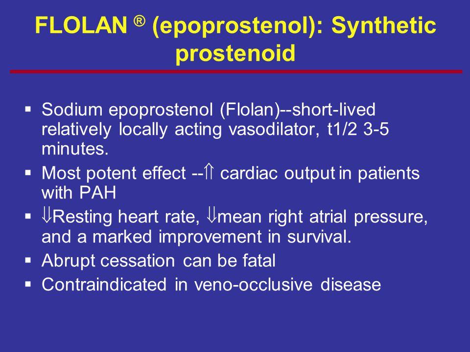 FLOLAN ® (epoprostenol): Synthetic prostenoid
