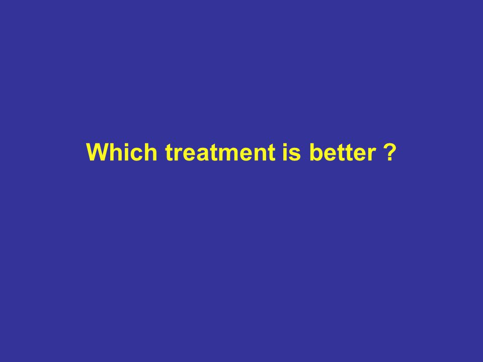 Which treatment is better