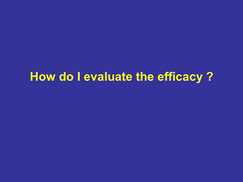 How do I evaluate the efficacy