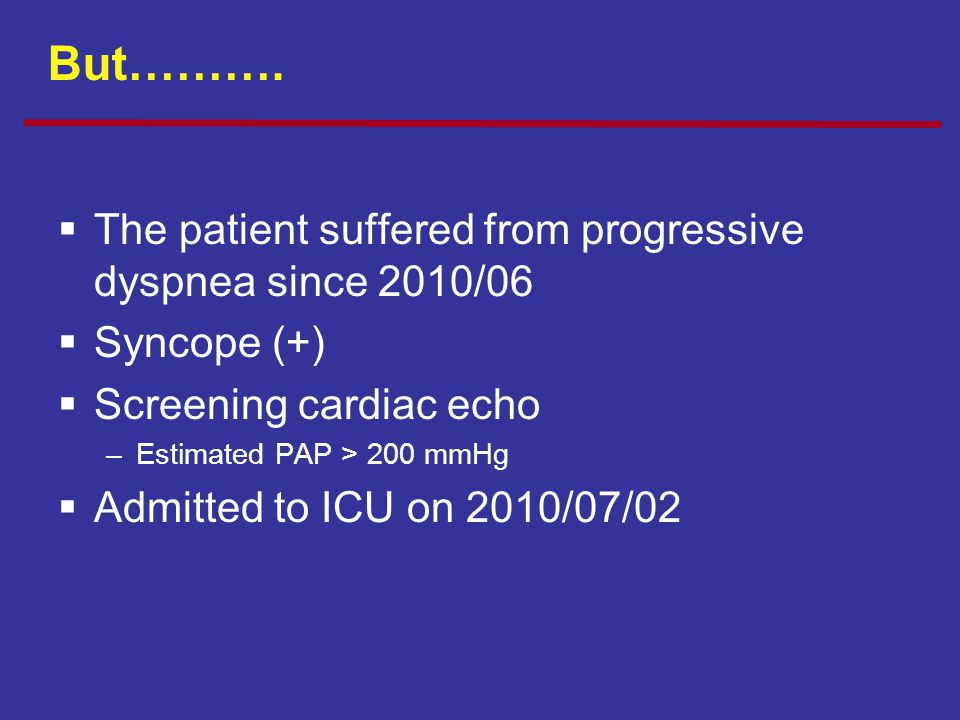 But………. The patient suffered from progressive dyspnea since 2010/06