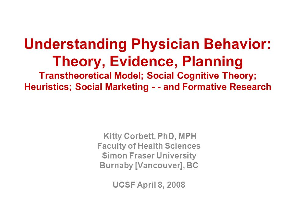 Understanding Physician Behavior: Theory, Evidence, Planning Transtheoretical Model; Social Cognitive Theory; Heuristics; Social Marketing - - and Formative Research