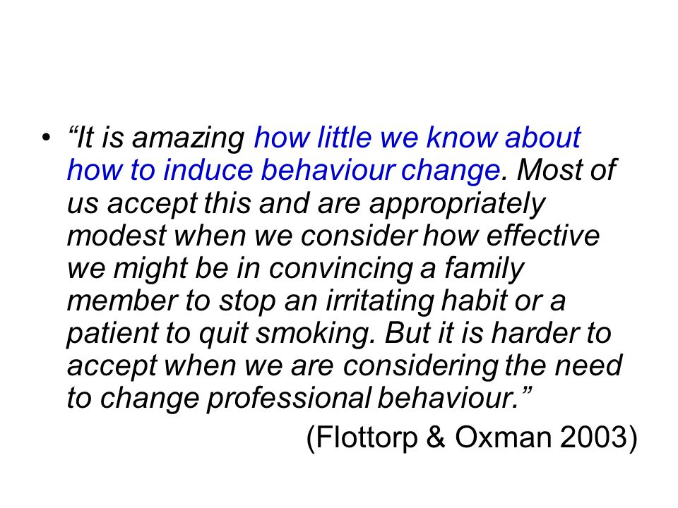 It is amazing how little we know about how to induce behaviour change