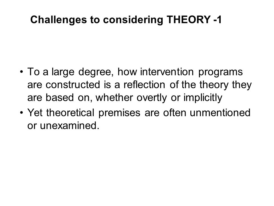 Challenges to considering THEORY -1