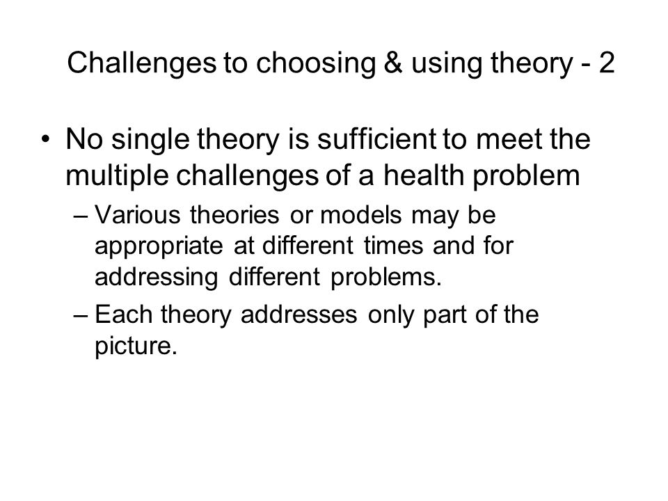 Challenges to choosing & using theory - 2