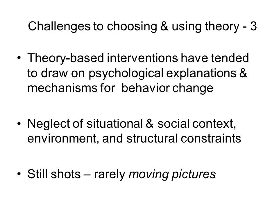 Challenges to choosing & using theory - 3