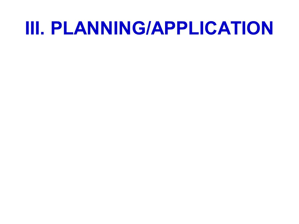 III. PLANNING/APPLICATION