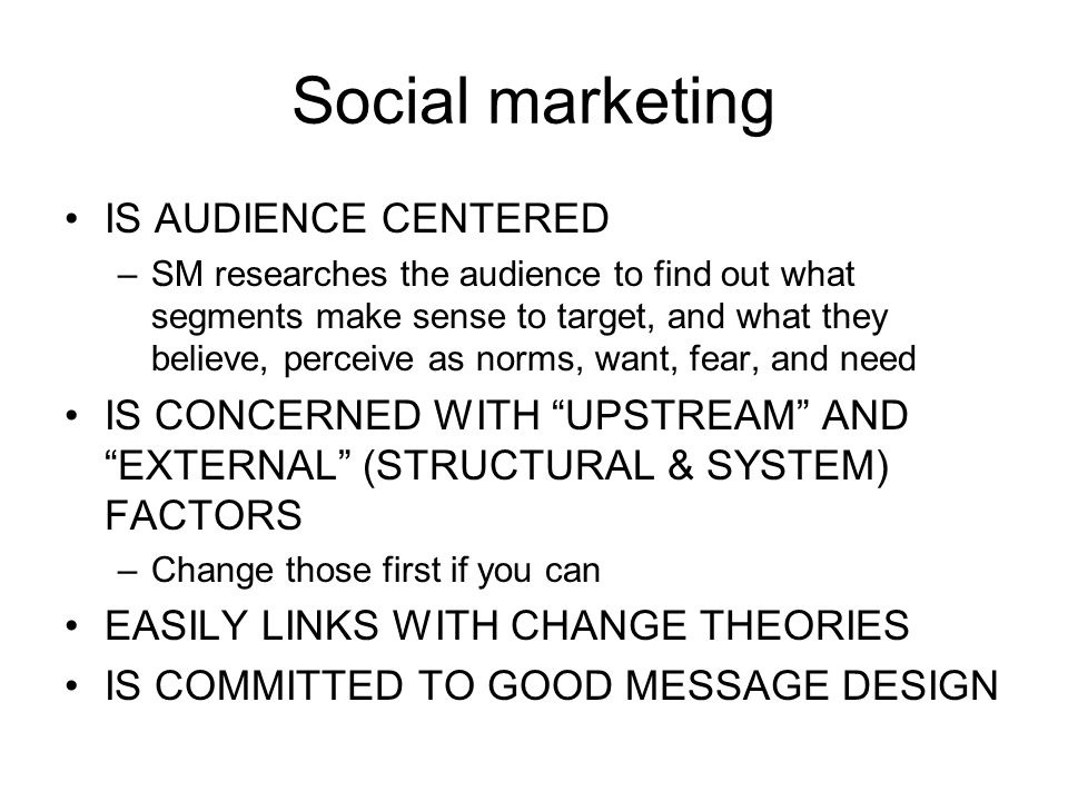 Social marketing IS AUDIENCE CENTERED