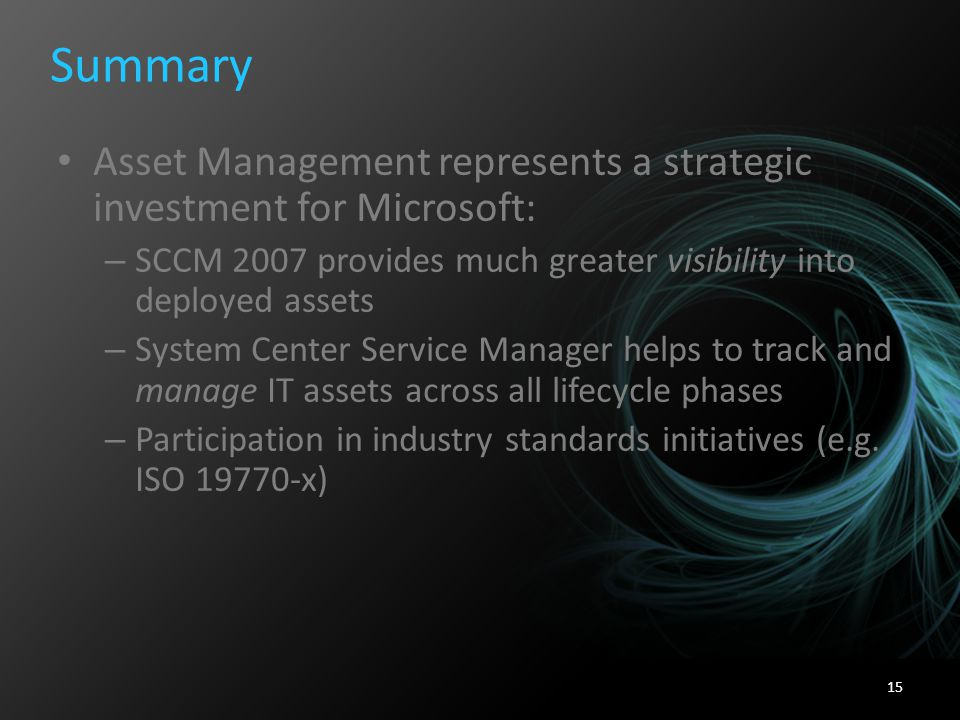 Summary Asset Management represents a strategic investment for Microsoft: SCCM 2007 provides much greater visibility into deployed assets.