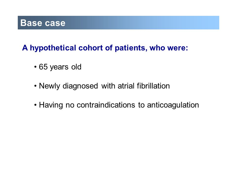 Base case A hypothetical cohort of patients, who were: 65 years old