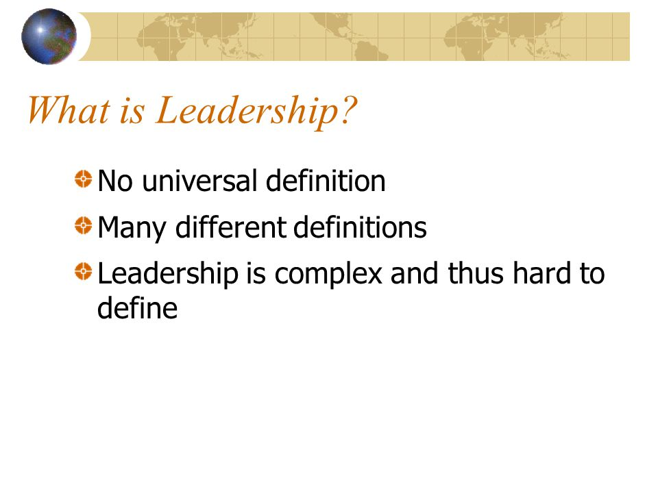 What is Leadership No universal definition Many different definitions