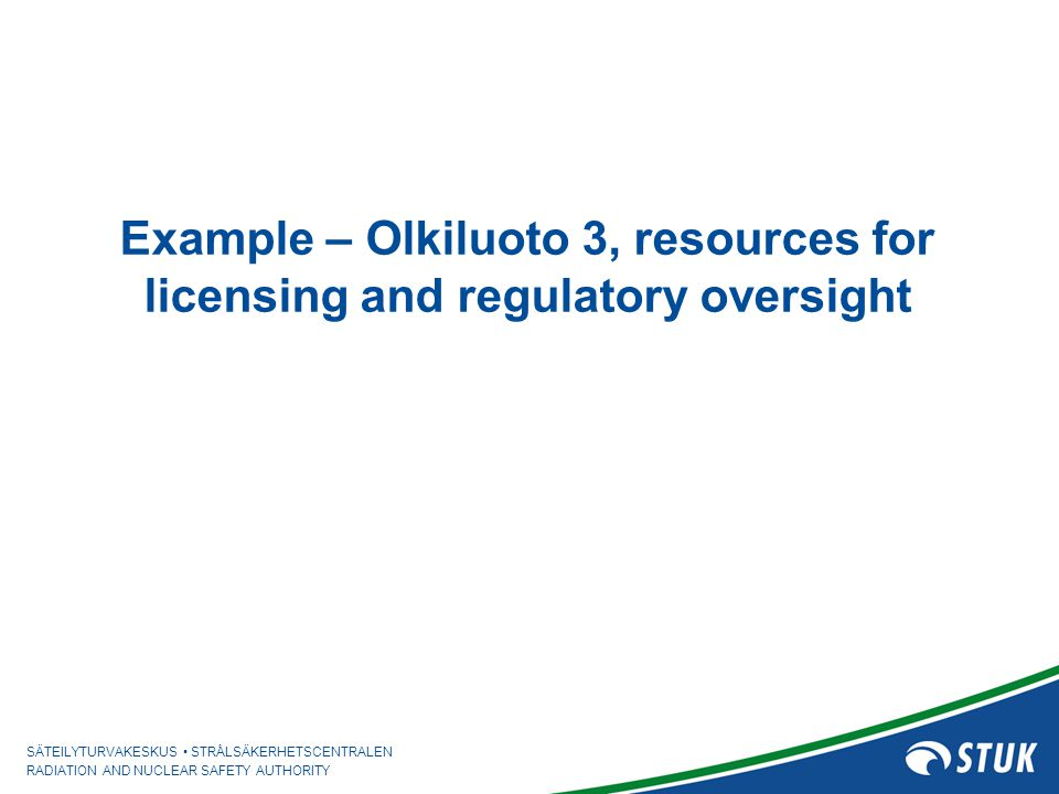 Example – Olkiluoto 3, resources for licensing and regulatory oversight