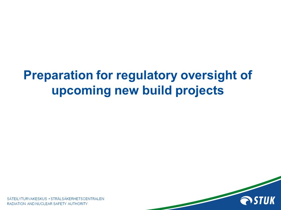 Preparation for regulatory oversight of upcoming new build projects