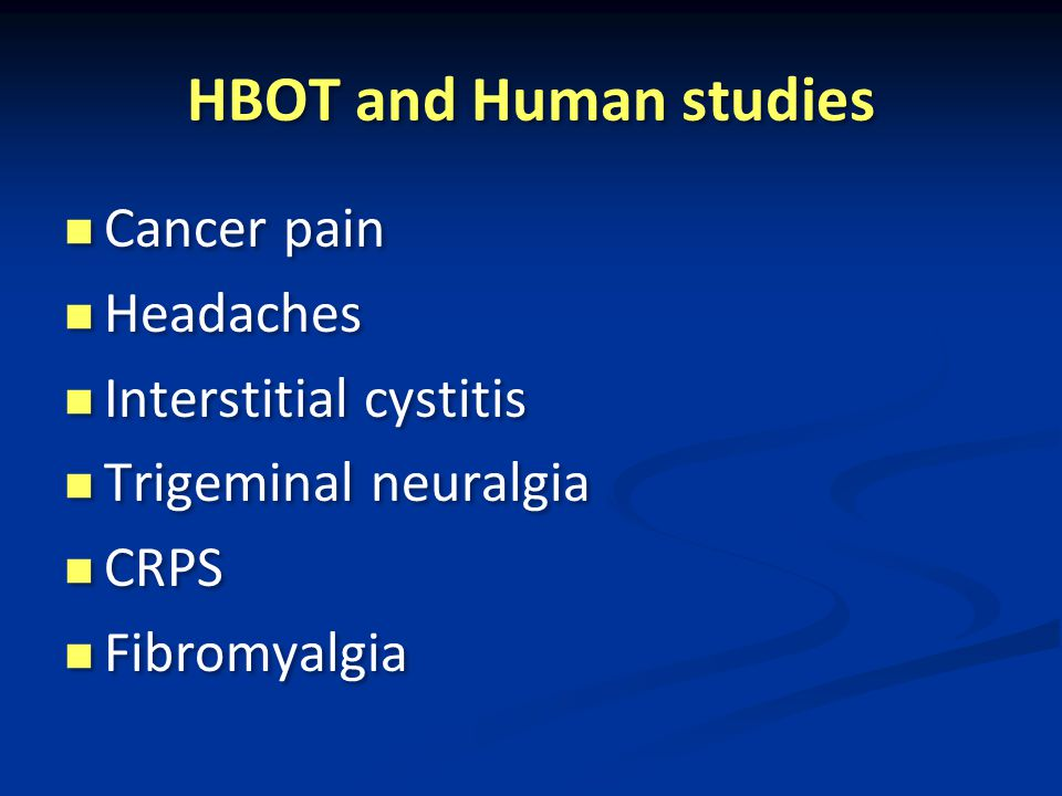 HBOT and Human studies Cancer pain Headaches Interstitial cystitis