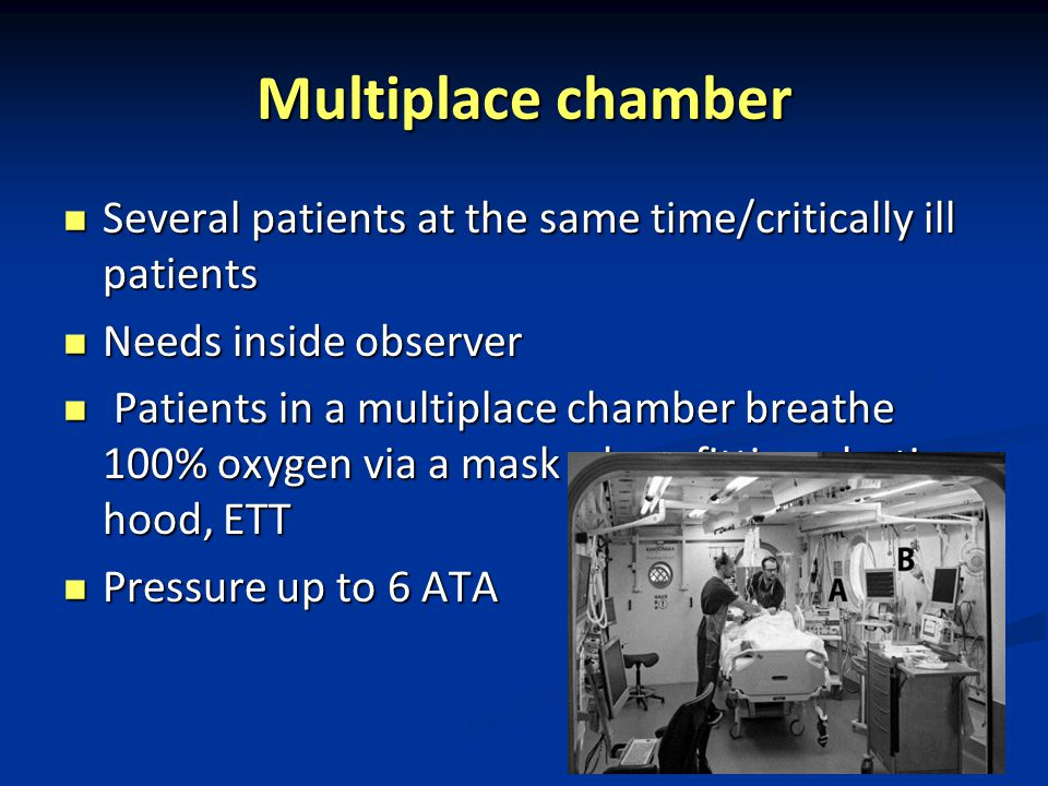 Multiplace chamber Several patients at the same time/critically ill patients. Needs inside observer.