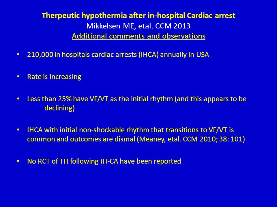 Therpeutic hypothermia after in-hospital Cardiac arrest Mikkelsen ME, etal. CCM 2013 Additional comments and observations